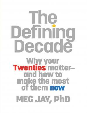 The Defining Decade: Why Your Twenties Matter–And How to Make the Most of Them Now by Meg Jay