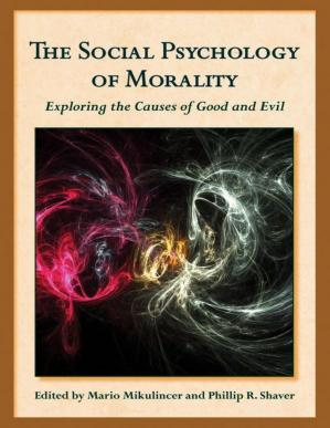 The Social Psychology of Morality: Exploring the Causes of Good and Evil ( Herzliya Series on Personality and Social Psychology)
