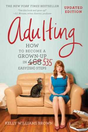 Adulting: How to Become a Grown-up in 535 Easy(ish) Steps (Revised Edition)