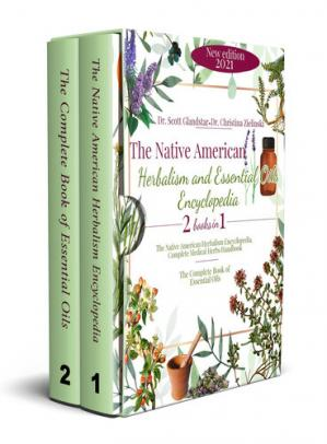 The Native American Herbalism and Essential Oils Encyclopedia: 2 Books in 1: Complete Medical Herbs Handbook – The Healing Power for Soothe Inflammation, Boost Mood and Prevent Autoimmunity